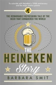 Heineken Story : The Remarkably Refreshing Tale of the Beer That Conquered the World -- Paperback