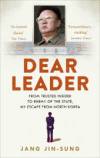 Dear Leader : North Korea's Senior Propagandist Exposes Shocking Truths Behind the Regime -- Paperback