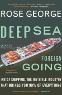 Deep Sea and Foreign Going : Inside Shipping, the Invisible Industry That Brings You 90% of Everything -- Paperback