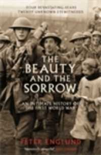 Beauty and the Sorrow : An Intimate History of the First World War -- Paperback