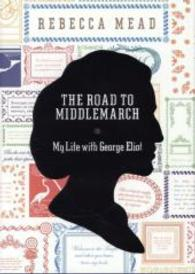 Road to Middlemarch : My Life with George Eliot -- Hardback