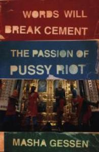 Words Will Break Cement : The Passion of Pussy Riot -- Paperback