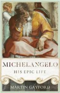 Michelangelo : His Epic Life -- Hardback