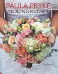 Paula Pryke Wedding Flowers : Exceptional Floral Design for Exceptional Occasions -- Hardback
