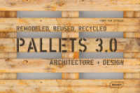 Pallets 3.0. Remodeled, Reused, Recycled : Architecture + Design (2016. 304 S. farbige Abbildungen. 27 cm)