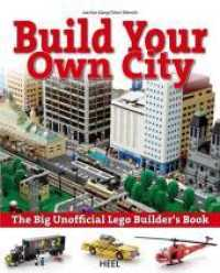 The big unofficial LEGO Builder's Book : Build your own city (New ed. 2012. 400 p. w. numerous col. figs. 260 mm)