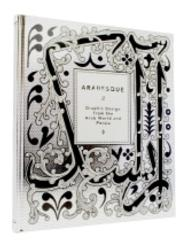 Arabesque Vol.2 : Graphic Design from the Arab World and Persia (2011. 208 p. 28,5 cm)