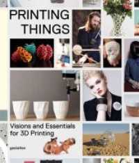 Printing Things : Visions and Essentials for 3D Printing (2014. 240 S. m. farb. Abb. 28 cm)