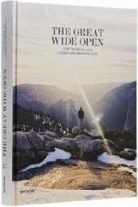 The Great Wide Open : New Outdoor and Landscape Photography (2015. 352 p. w. numerous col. photos. 330 mm)