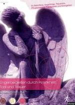 Engel begleiten durch Krankheit, Tod und Trauer: Spirituelles Praxishandbuch