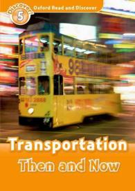 Transportation then and now : [bk.] Oxford read and discover / series editor, Hazel Geatches ; CLIL adviser, John Clegg ; level 5