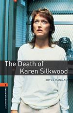 The death of Karen Silkwood Oxford bookworms library ; True stories