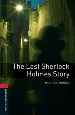 The last Sherlock Holmes story Oxford bookworms library ; Crime & mystery