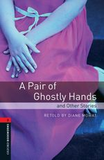A pair of ghostly hands and other stories Oxford bookworms library ; Fantasy & horror