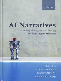 AI Narratives a history of imaginative thinking about intelligent machines