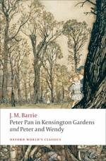 Peter Pan in Kensington Gardens ; and, Peter and Wendy Oxford world's classics