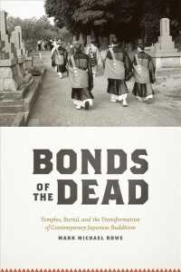 Bonds of the dead : cloth temples, burial, and the transformation of contemporary Japanese Buddhism Buddhism and modernity