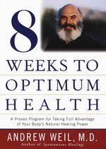Eight weeks to optimum health a proven program for taking full advantage of your body's natural healing power