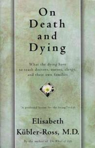On death and dying what the dying have to teach doctors, nurses, clergy, and their own families.