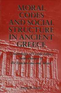 Moral codes and social structure in ancient Greece : pbk a sociology of Greek ethics from Homer to the Epicureans and Stoics SUNY series in the sociology of culture