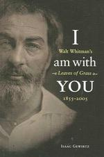 I am with you Walt Whitman's Leaves of grass (1855-2005)