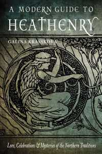 A Modern Guide to Heathenry Lore, Celebrations & Mysteries of the Northern Traditions