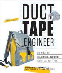Duct tape engineer : pbk the book of big, bigger, and epic duct tape projects  from backpacks to kayaks, writing desks to rocket launchers