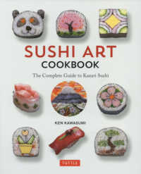 Sushi art cookbook the complete guide to kazari sushi