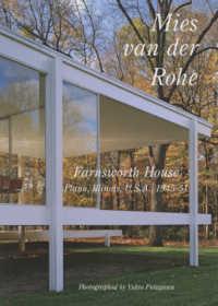 ミース・ファン・デル・ローエ ファンズワース邸  アメリカ合衆国, イリノイ州, プラーノ, 1945-51  Mies van der Rohe  Farnsworth House : Plano, Illinois, U.S.A., 1945-51 世界現代住宅全集 = Residential masterpieces ; 30