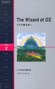 The wizard of Oz / by L. Frank Baum ; adapted by Anna Udagawa 洋販ラダーシリーズ : Level 2