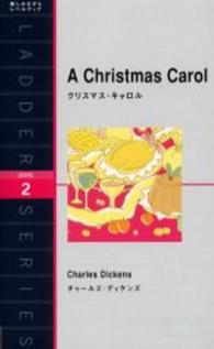 A christmas carol : aghost story of Christmas / by Charles Dickens ; adapted by Stuart Varnam-Atkin 洋販ラダーシリーズ Level 2